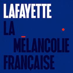 Lafayette_La_Mélancolie_Française.jpg